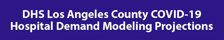 Health Services Los Angeles County COVID-19 Hospital Demand Modeling Projections